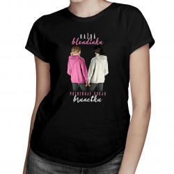 Každá blondínka potrebuje svoju brunetku - dámske tričko s potlačou
