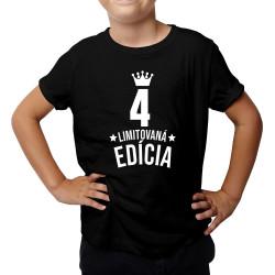 4 rokov Limitovaná edícia - detské tričko s potlačou - darček k narodeninám
