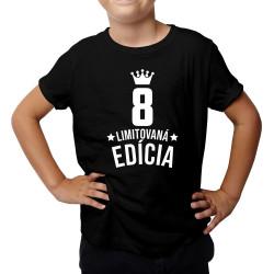 8 rokov Limitovaná edícia - detské tričko s potlačou - darček k narodeninám