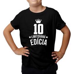 10 rokov Limitovaná edícia - detské tričko s potlačou - darček k narodeninám