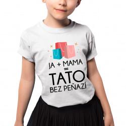 Tato bez peňazí - detské tričko s potlačou