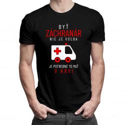 Byť záchranár nie je voľba, je potrebné to mať v krvi - pánske tričko s potlačou