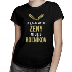 Len naozajstné ženy milujú roľníkov - dámske tričko s potlačou