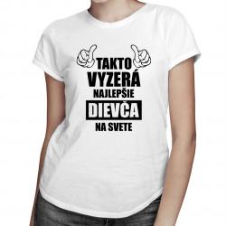 Takto vyzerá najlepšie dievča na svete - dámske tričko s potlačou