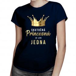 Skutočná princezná je len jedna - dámske tričko s potlačou