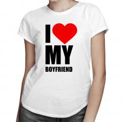 I love my boyfriend - dámske tričko s potlačou