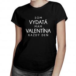 Som vydatá - mám Valentína každý deň - dámske tričko s potlačou