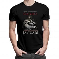 Nikdy nepodceňujte človeka narodeného v januári - Pánske tričko s potlačou