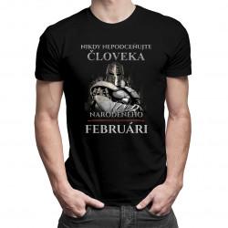 Nikdy nepodceňujte človeka narodeného vo februári - pánske tričko s potlačou