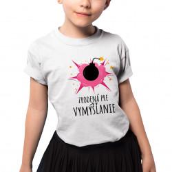 Zrodená pre vymýšľanie - detské tričko s potlačou