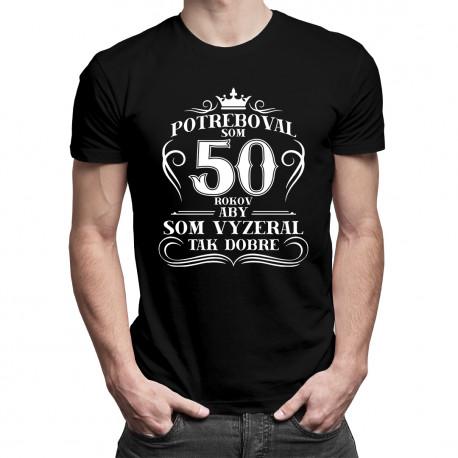 50 rokov, aby som vyzeral tak dobre - pánske tričko s potlačou