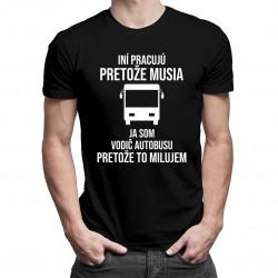 Ja som vodič autobusu, pretože to milujem - pánske tričko s potlačou