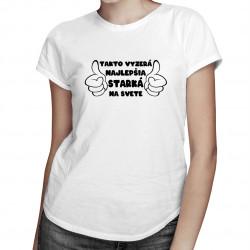 Takto vyzerá najlepšia starká na svete - dámske tričko s potlačou