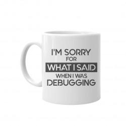 I'm sorry for what I said when I was debugging - keramický hrnček s potlačou