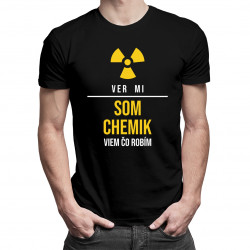 Ver mi, som chemik, viem, čo robím - pánske a dámske tričko s potlačou
