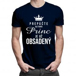 Prepáčte, ale tento princ je už obsadený - pánske tričko s potlačou