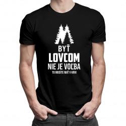 Byť lovcom nie je voľba – to musíte mať v krvi - pánske tričko s potlačou