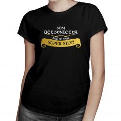 Som účtovníctva, aké sú vaše super sily? - dámske tričko s potlačou