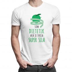 Som dietetik, aká je tvoja super sila - pánske tričko s potlačou