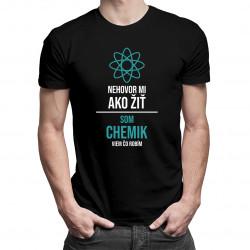 Nehovor mi, ako žiť, som chemik, viem, čo robím - pánske a dámske tričko s potlačou
