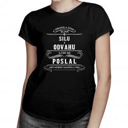 Prosila som Boha o silu a odvahu a on mi poslal môjho manžela - dámske tričko s potlačou