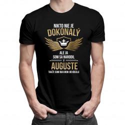 Nikto nie je dokonalý, ale ja som sa narodil v auguste, takže som iba krok od ideálu - pánske tričko s potlačou