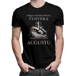 Nikdy nepodceňujte človeka narodeného v augustu - pánske tričko s potlačou