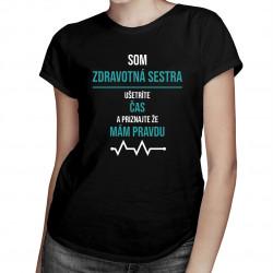 Som zdravotná sestra - ušetríte čas a priznajte, že mám pravdu - dámske tričko s potlačou