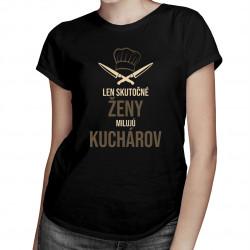 Len skutočné ženy milujú kuchárov - dámske tričko s potlačou