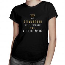 Byť stewardkou nie je povolanie, ale štýl života - dámske tričko s potlačou