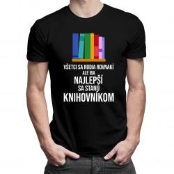 Všetci sa rodia rovnakí, ale iba najlepší sa stanú knihovníkom - pánske tričko s potlačou