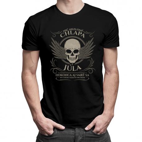 Nič nezlomí chlapa z júla, dokonca aj smrť sa mi vyhýba veľkým oblúkom - pánske tričko s potlačou