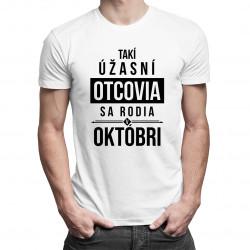 Takí úžasní otcovia sa rodia v októbri - pánske tričko s potlačou