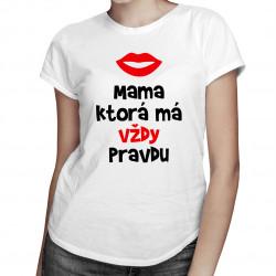 Mama, ktorá má vždy pravdu - dámske tričko s potlačou