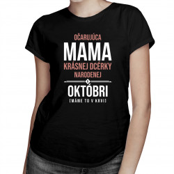 Očarujúca mama krásnej dcérky narodenej v októbri - dámske tričko s potlačou