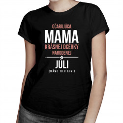 Očarujúca mama krásnej dcérky narodenej v júli - dámske tričko s potlačou