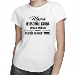 Mama je osobou, ktorá nahradí každého - dámske tričko s potlačou
