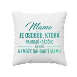 Mama je osobou, ktorá nahradí každého - vankúš s potlačou