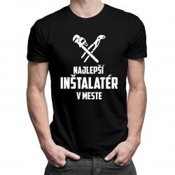 Najlepší inštalatér v meste - pánske tričko s potlačou