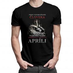 Nikdy nepodceňujte človeka narodeného v apríli - pánske tričko s potlačou