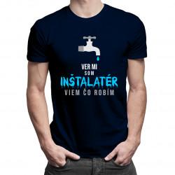 Ver mi, som inštalatér, viem, čo robím - pánske tričko s potlačou
