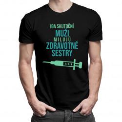 Iba skutoční muži milujú zdravotné sestry - pánske tričko s potlačou