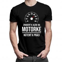 Zrodený k jazde na motorke, nútený k práci - pánske tričko s potlačou