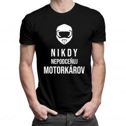 Nikdy nepodceňuj motorkárov - pánske tričko s potlačou