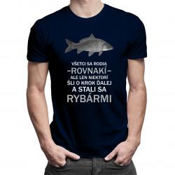 Všetci sa rodia rovnakí, ale len niektorí šli o krok ďalej a stali sa rybármi - pánske tričko s potlačou