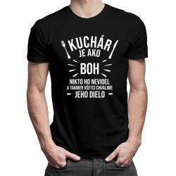 Kuchár je ako boh - nikto ho nevidel a takmer všetci chválime jeho dielo - pánske tričko s potlačou