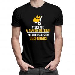 Všetci muži sa narodia sebe rovní, ale len najlepši sú obchodníci - pánske tričko s potlačou