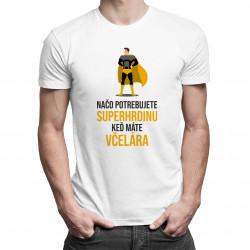 Načo potrebujete superhrdinu, keď máte včelára? - pánske a dámske tričko s potlačou