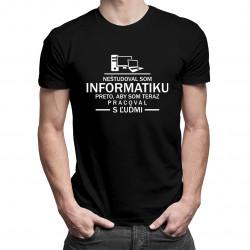 Neštudoval som informatiku preto, aby som teraz pracoval s ľuďmi - pánske tričko s potlačou