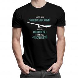 Všetci muži sa rodia sebe rovní, ale len niektorí išli o krok ďalej a začali lietať - pánske tričko s potlačou